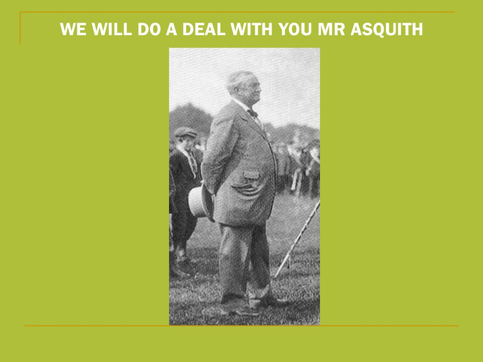 WE WILL DO A DEAL WITH YOU MR ASQUITH