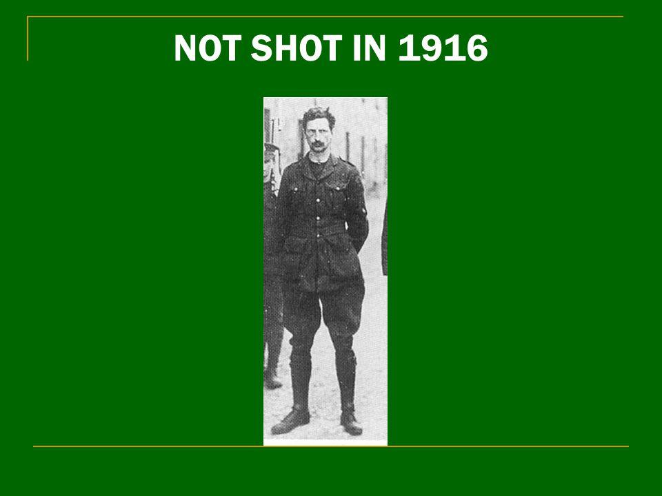 NOT SHOT IN 1916