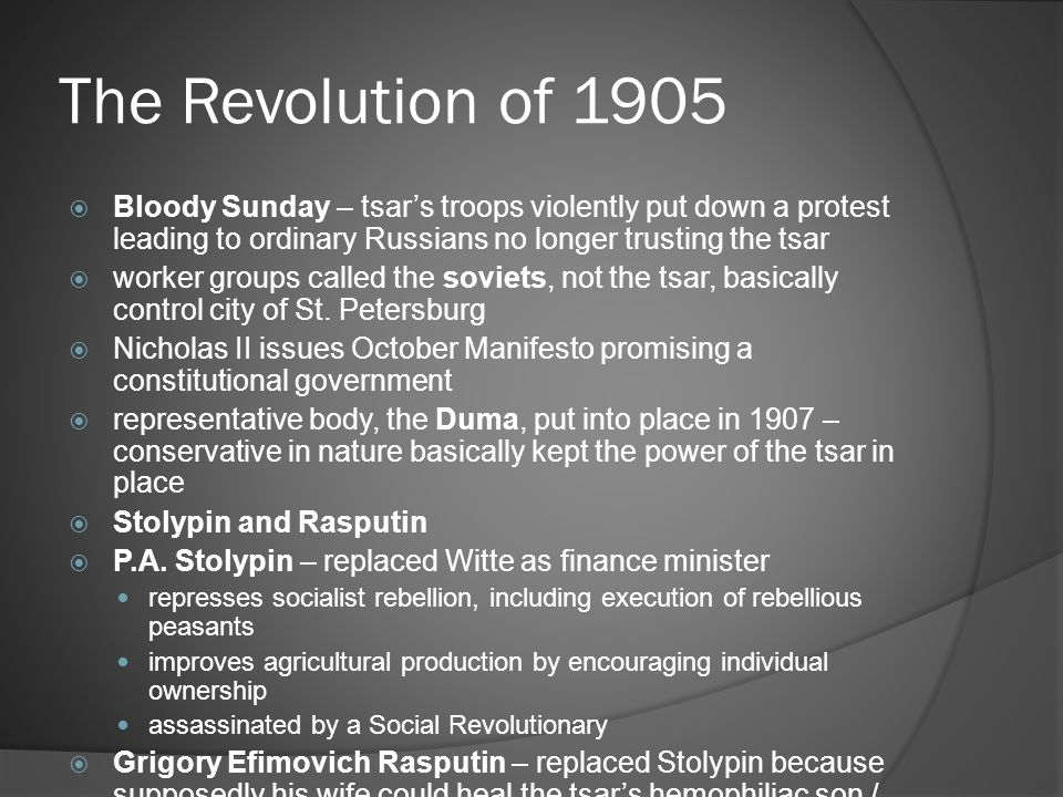 The Revolution of 1905  Bloody Sunday – tsar's troops violently put down a protest leading to ordinary Russians no longer trusting the tsar  worker groups called the soviets, not the tsar, basically control city of St.