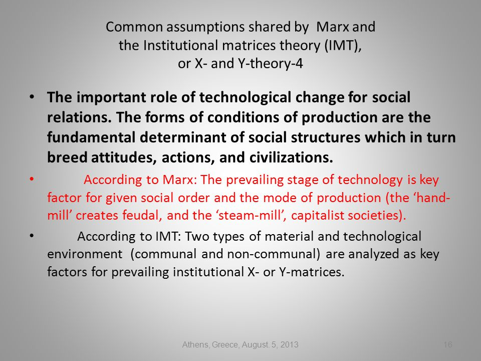 Common assumptions shared by Marx and the Institutional matrices theory (IMT), or X- and Y-theory-4 The important role of technological change for social relations.