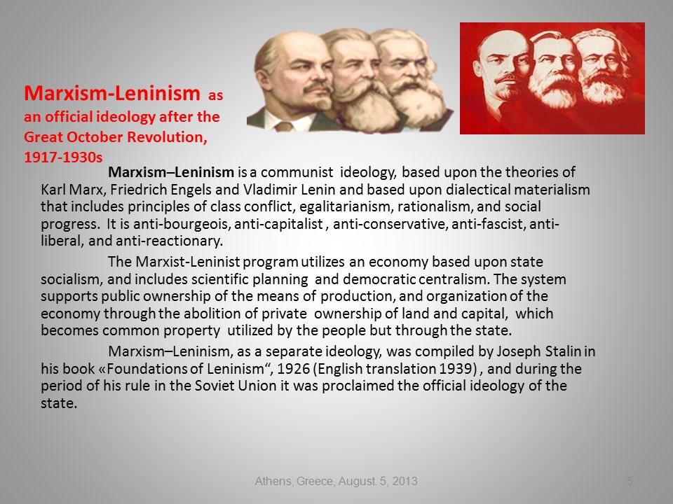 Marxism-Leninism as an official ideology after the Great October Revolution, 1917-1930s Marxism–Leninism is a communist ideology, based upon the theor