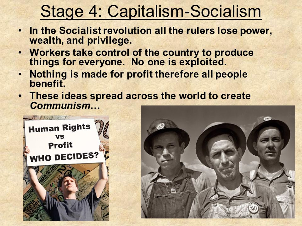 Stage 4: Capitalism-Socialism In the Socialist revolution all the rulers lose power, wealth, and privilege.