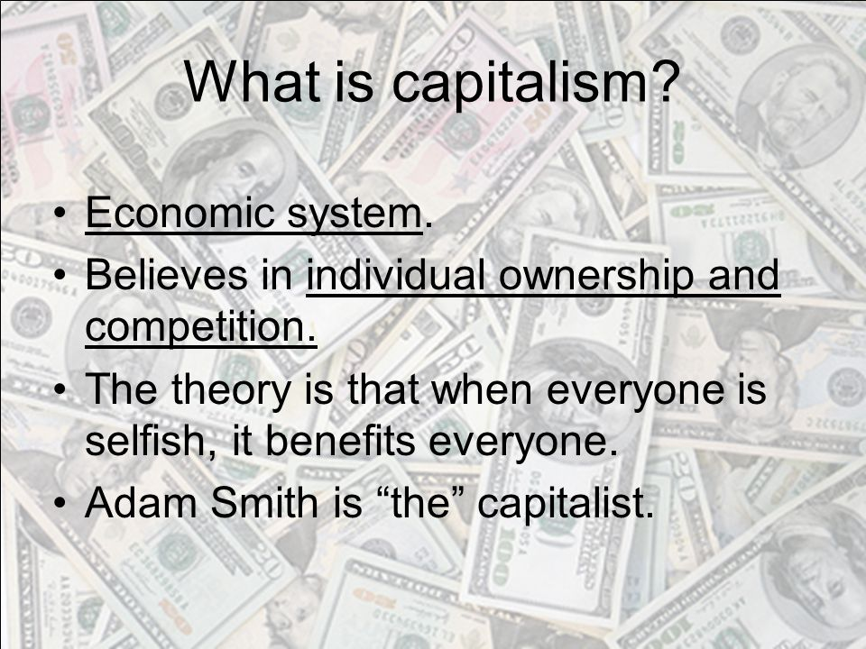 What is capitalism. Economic system. Believes in individual ownership and competition.