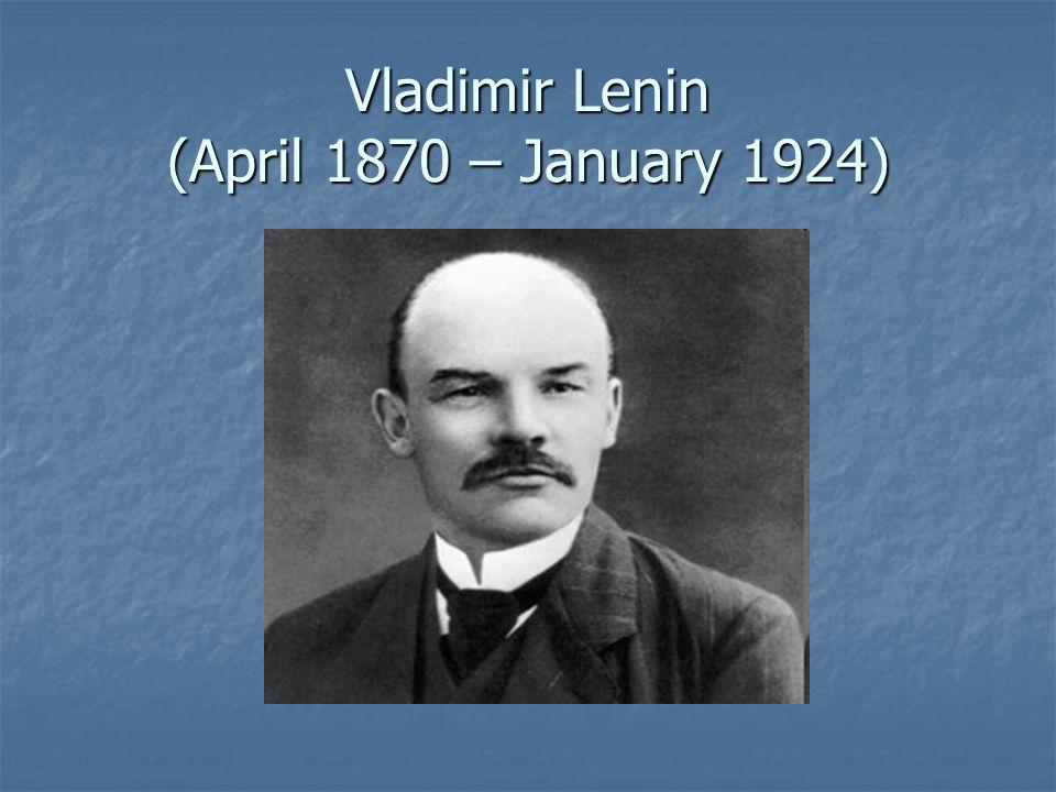 Vladimir Lenin (April 1870 – January 1924)