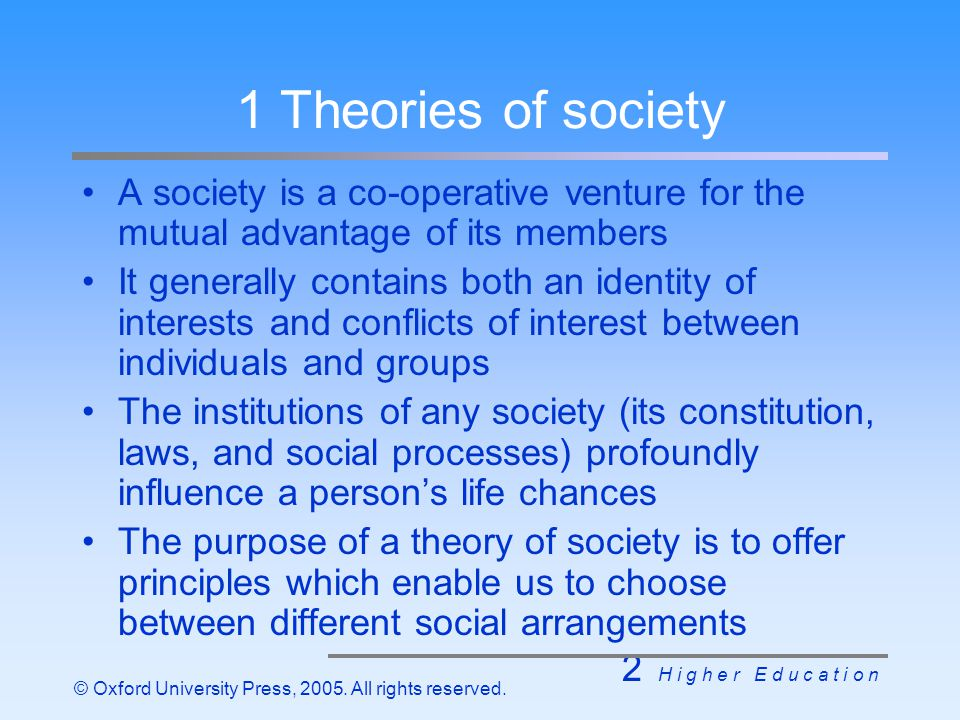 2 H i g h e r E d u c a t i o n © Oxford University Press, 2005. All rights reserved. 1 Theories of society A society is a co-operative venture for th
