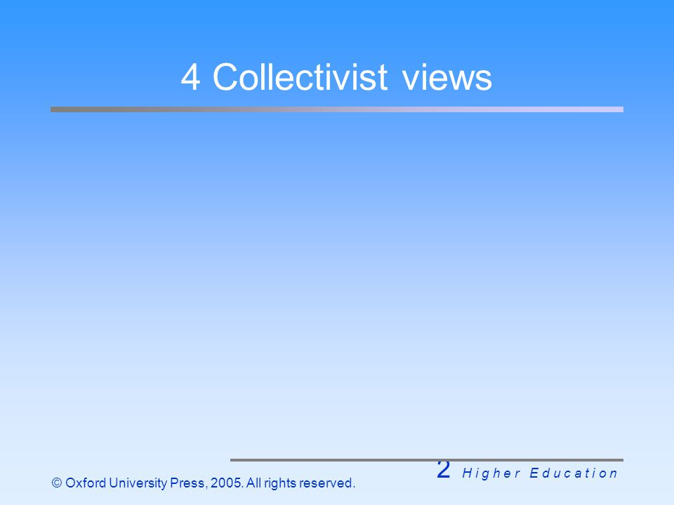 2 H i g h e r E d u c a t i o n © Oxford University Press, 2005. All rights reserved. 4 Collectivist views