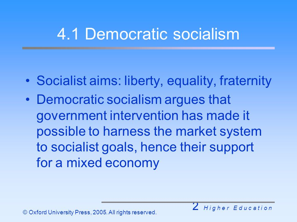 2 H i g h e r E d u c a t i o n © Oxford University Press, 2005. All rights reserved. 4.1 Democratic socialism Socialist aims: liberty, equality, frat