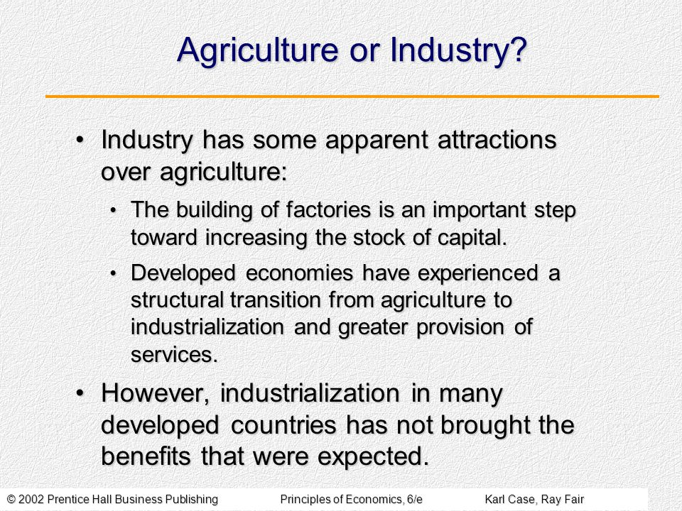 © 2002 Prentice Hall Business PublishingPrinciples of Economics, 6/eKarl Case, Ray Fair Agriculture or Industry.