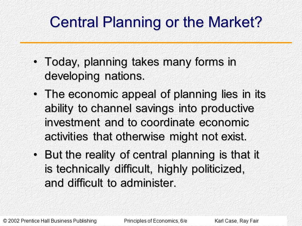 © 2002 Prentice Hall Business PublishingPrinciples of Economics, 6/eKarl Case, Ray Fair Central Planning or the Market.