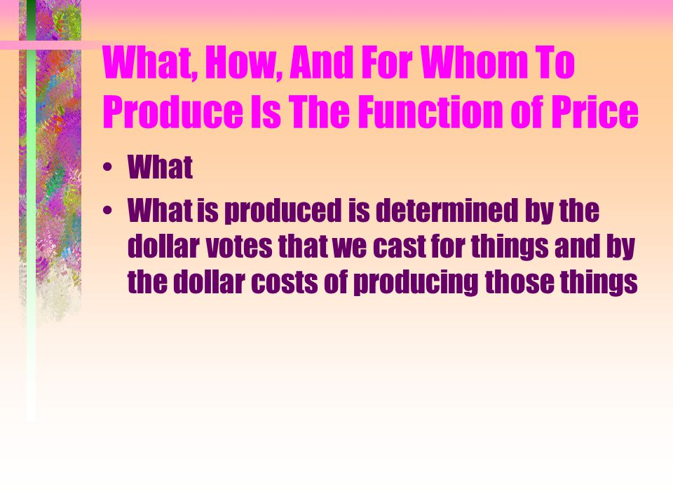 3 Basic Economic Questions Resource Allocation The assignment of resource to specific uses determining what will be produced, how it will be produced, and for whom it will be produced.
