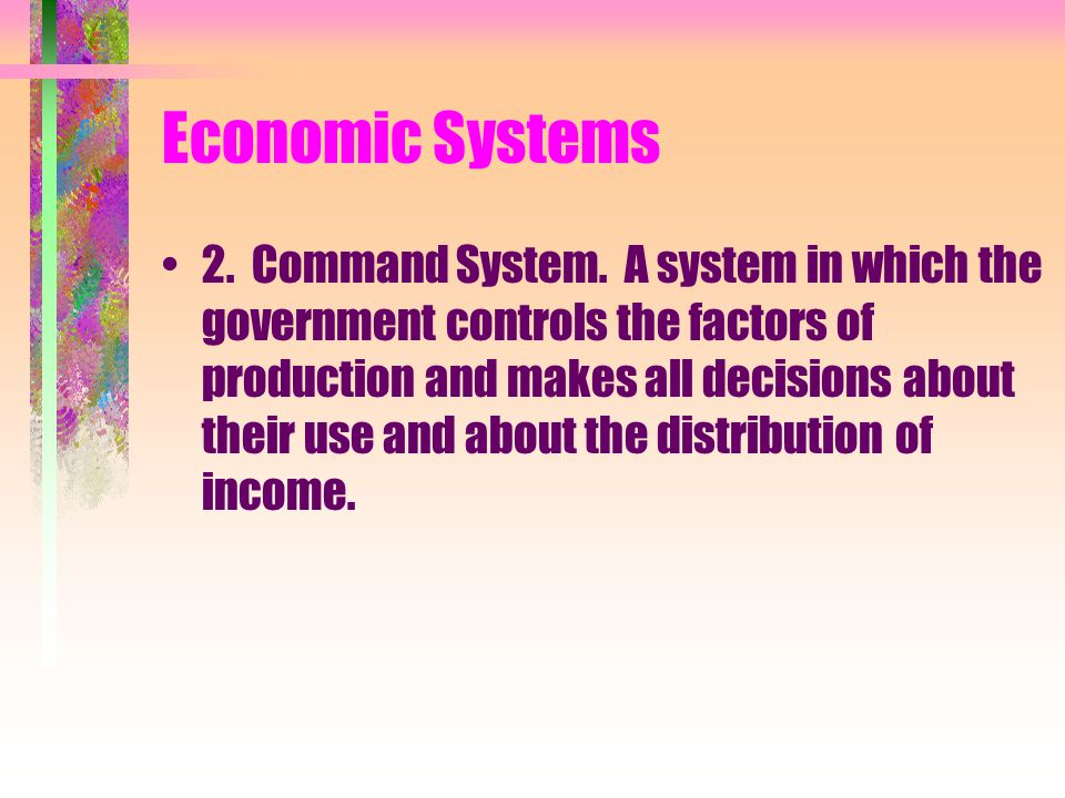 Economic Systems Two classifications 1. Market System.