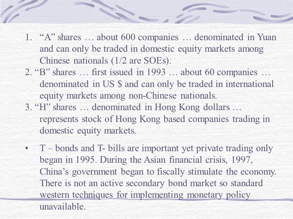 1. A shares … about 600 companies … denominated in Yuan and can only be traded in domestic equity markets among Chinese nationals (1/2 are SOEs).