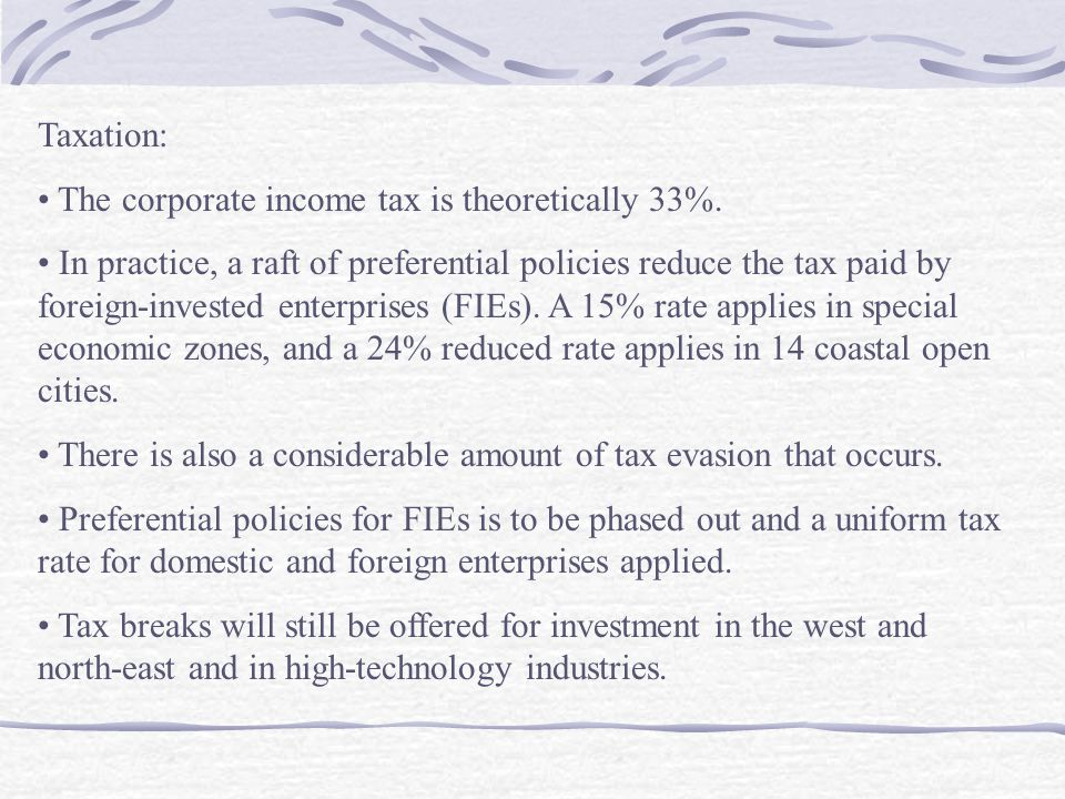 Taxation: The corporate income tax is theoretically 33%. In practice, a raft of preferential policies reduce the tax paid by foreign-invested enterpri