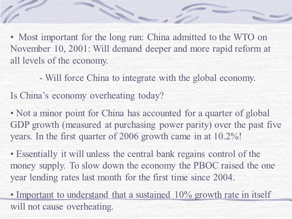 Most important for the long run: China admitted to the WTO on November 10, 2001: Will demand deeper and more rapid reform at all levels of the economy