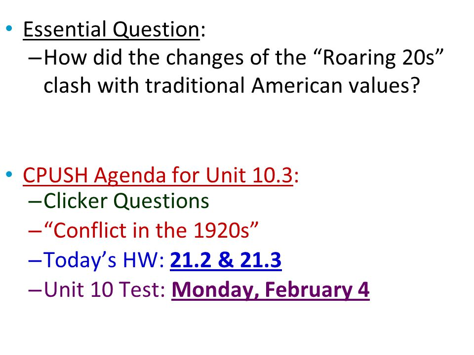 """Essential Question: – How did the changes of the """"Roaring 20s"""" clash with traditional American values? CPUSH Agenda for Unit 10.3: – Clicker Questions"""