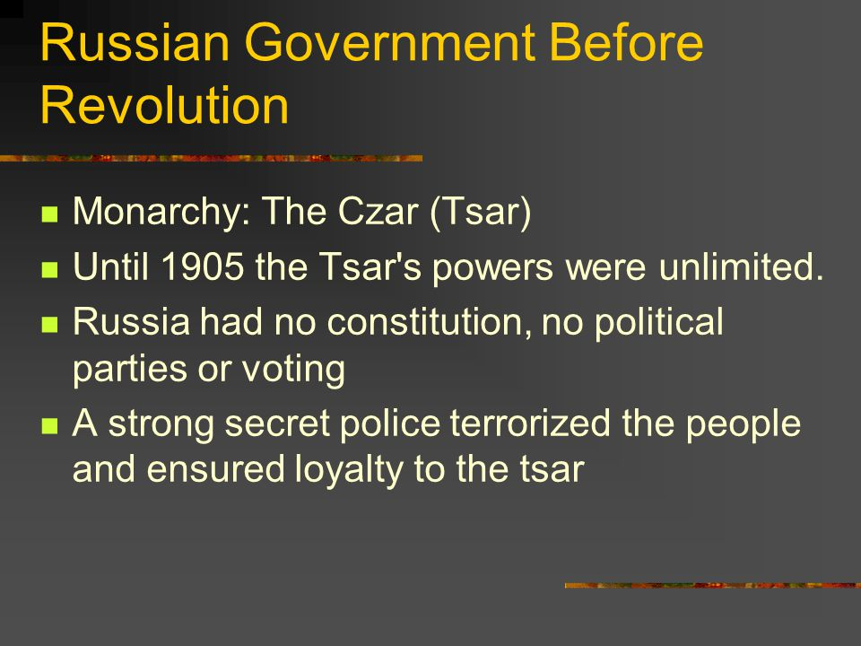 Russian Government Before Revolution Monarchy: The Czar (Tsar) Until 1905 the Tsar s powers were unlimited.