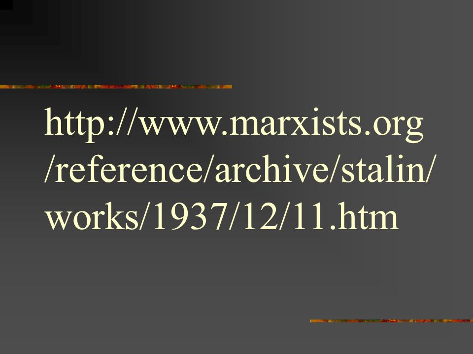 http://www.marxists.org /reference/archive/stalin/ works/1937/12/11.htm