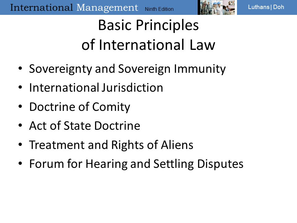 International Management Ninth Edition Luthans | Doh Basic Principles of International Law Sovereignty and Sovereign Immunity International Jurisdiction Doctrine of Comity Act of State Doctrine Treatment and Rights of Aliens Forum for Hearing and Settling Disputes