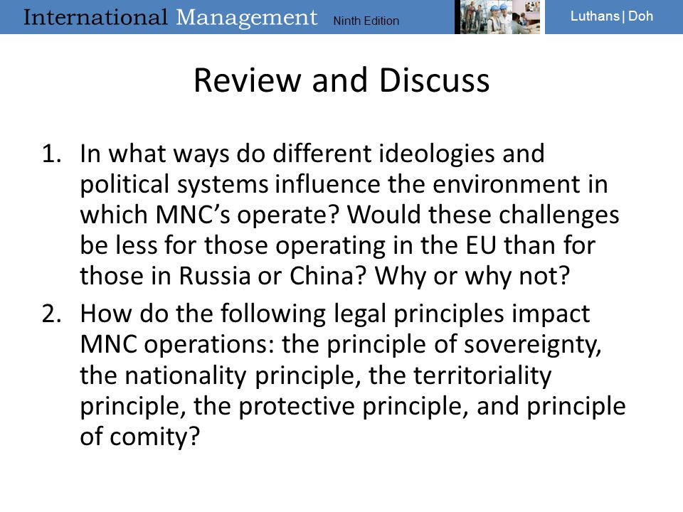 International Management Ninth Edition Luthans | Doh Review and Discuss 1.In what ways do different ideologies and political systems influence the environment in which MNC's operate.