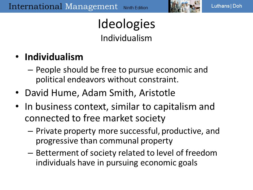 International Management Ninth Edition Luthans | Doh Ideologies Individualism Individualism – People should be free to pursue economic and political endeavors without constraint.