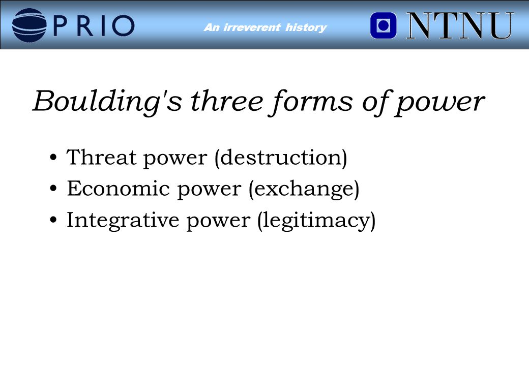 Environmental Conflict?An irreverent history Boulding s three forms of power Threat power (destruction) Economic power (exchange) Integrative power (legitimacy)