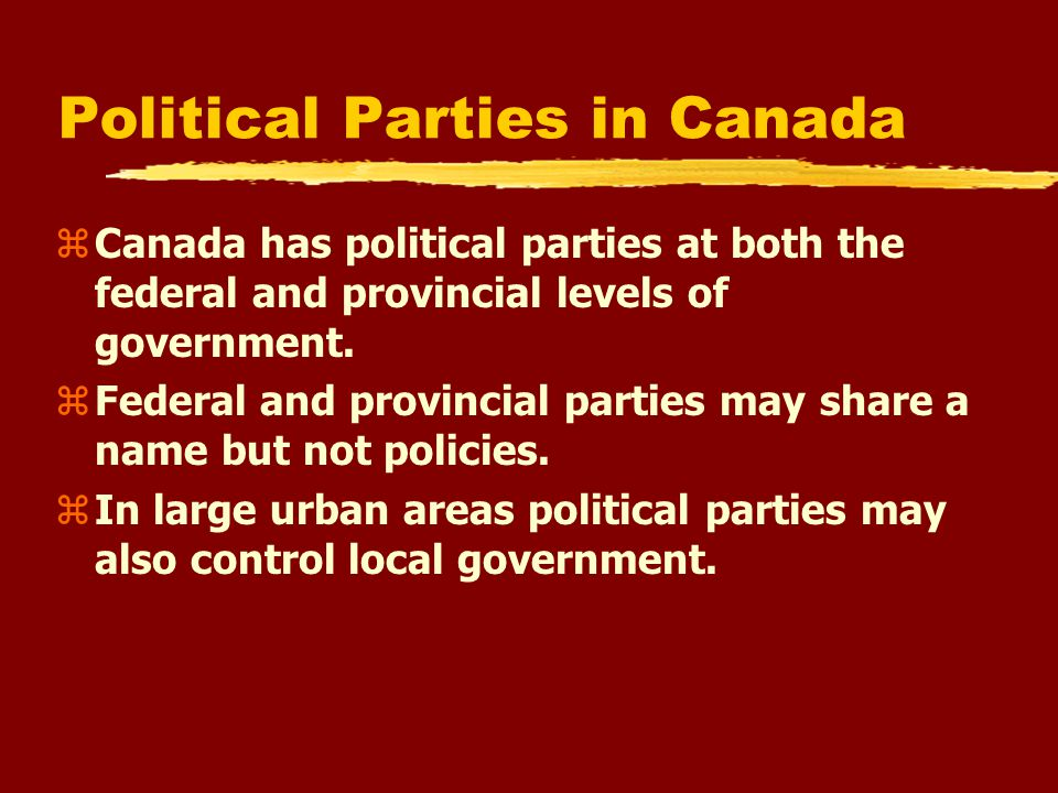 Political Parties in Canada zCanada has political parties at both the federal and provincial levels of government.