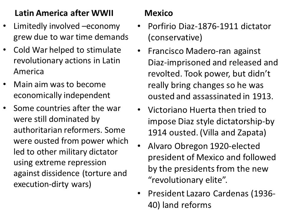 Latin America after WWII Limitedly involved –economy grew due to war time demands Cold War helped to stimulate revolutionary actions in Latin America Main aim was to become economically independent Some countries after the war were still dominated by authoritarian reformers.