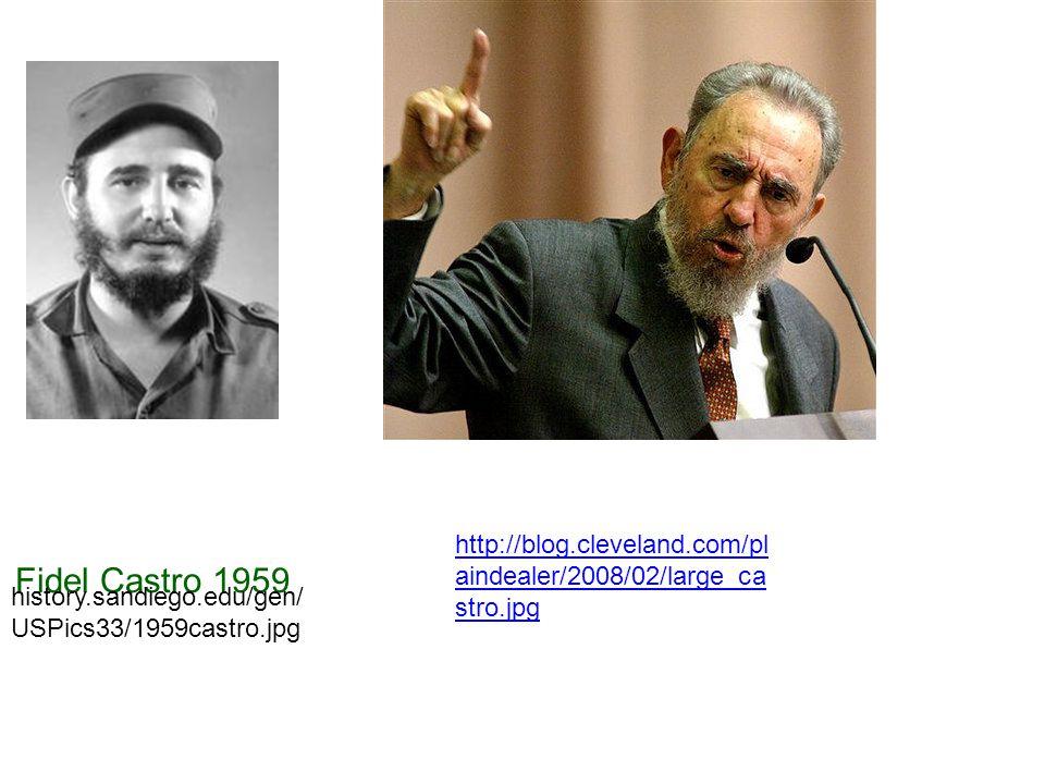 Fidel Castro 1959 history.sandiego.edu/gen/ USPics33/1959castro.jpg http://blog.cleveland.com/pl aindealer/2008/02/large_ca stro.jpg