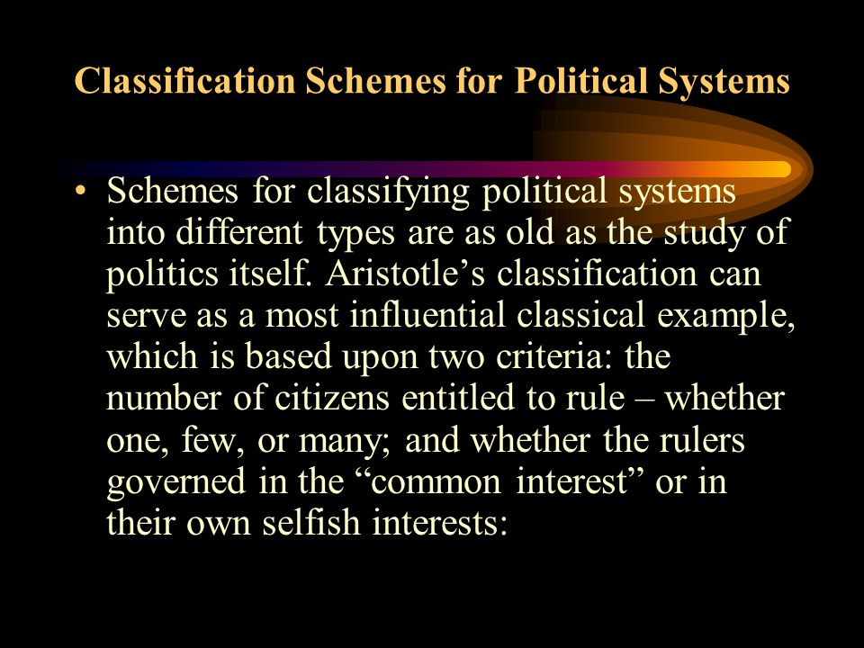 Aristotle's classification # citizens entitled to rule rulers rule in interest of all rulers rule in interest of themselves Onekingship (monarchy) tyranny FewAristocracyoligarchy ManyPolity (republic)democracy