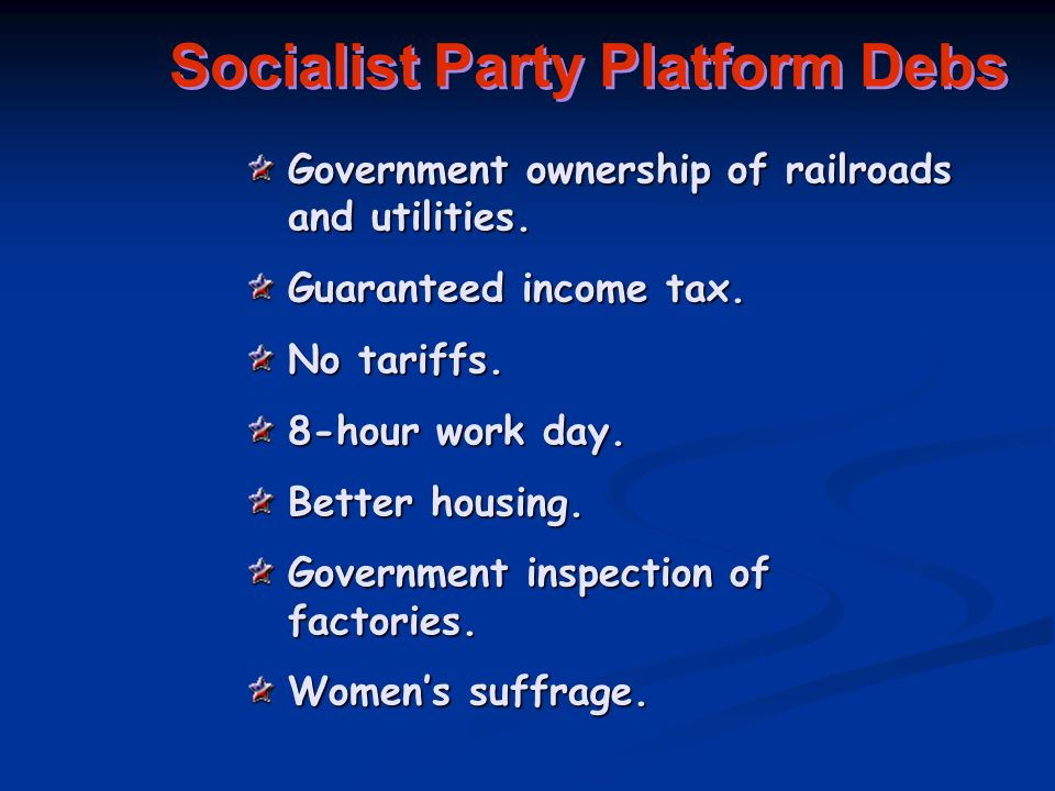 Socialist Party Platform Debs Government ownership of railroads and utilities.