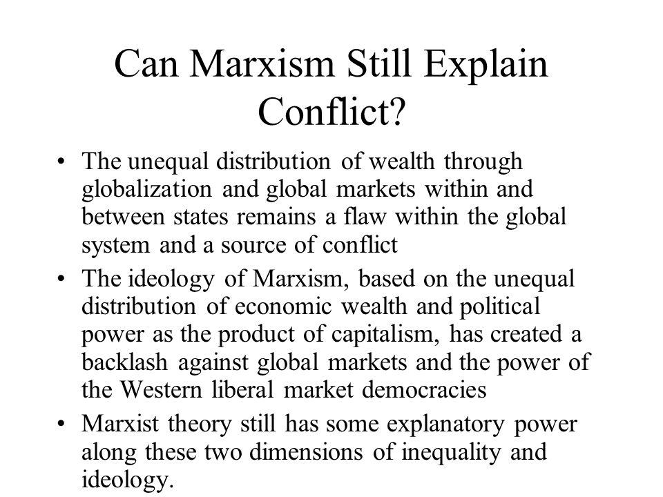 Can Marxism Still Explain Conflict? The unequal distribution of wealth through globalization and global markets within and between states remains a fl