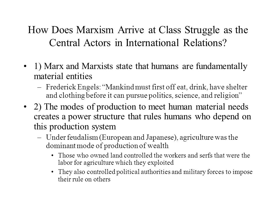 How Does Marxism Arrive at Class Struggle as the Central Actors in International Relations? 1) Marx and Marxists state that humans are fundamentally m