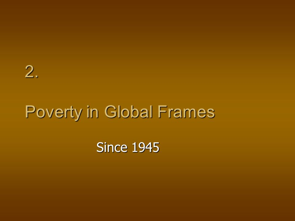 2. Poverty in Global Frames Since 1945