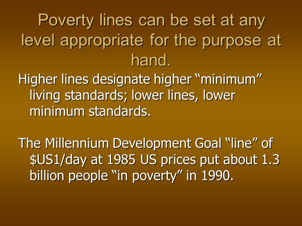 The CONCEPT of a poverty line depicting a global minimum standard for a socially acceptable minimum standard of living for the whole world came into existence only after 1945.