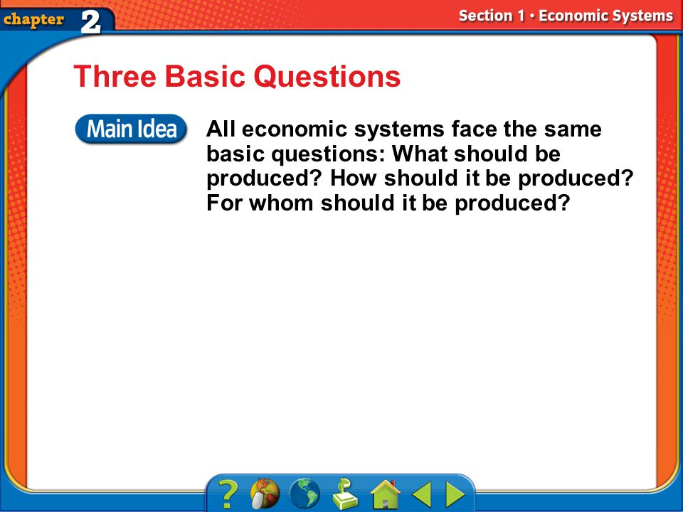 Section 1 Three Basic Questions All economic systems face the same basic questions: What should be produced.