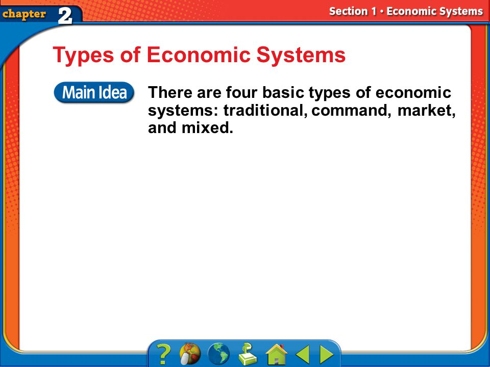 Section 1 Types of Economic Systems There are four basic types of economic systems: traditional, command, market, and mixed.