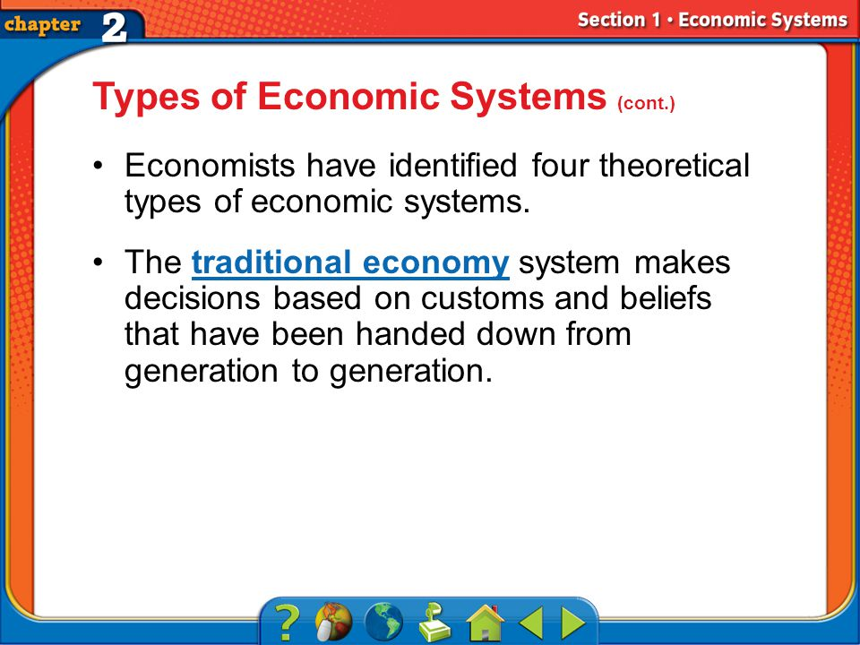 Section 1 Types of Economic Systems (cont.) Economists have identified four theoretical types of economic systems.