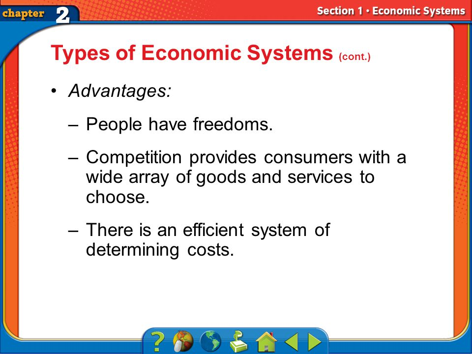 Section 1 Types of Economic Systems (cont.) Advantages: –People have freedoms.