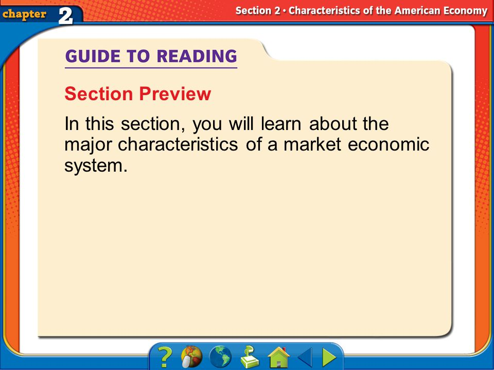 Section 2-Main Idea Section Preview In this section, you will learn about the major characteristics of a market economic system.