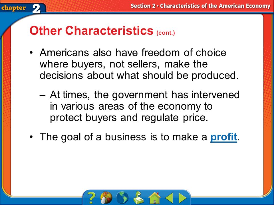 Section 2 Other Characteristics (cont.) Americans also have freedom of choice where buyers, not sellers, make the decisions about what should be produced.
