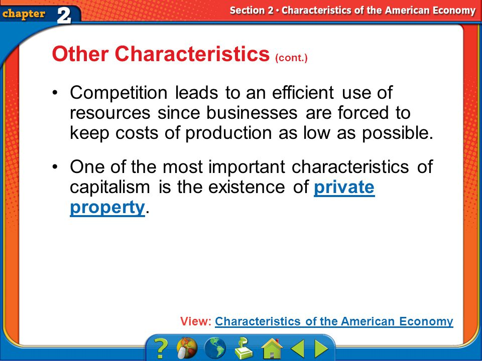 Section 2 Other Characteristics (cont.) Competition leads to an efficient use of resources since businesses are forced to keep costs of production as low as possible.