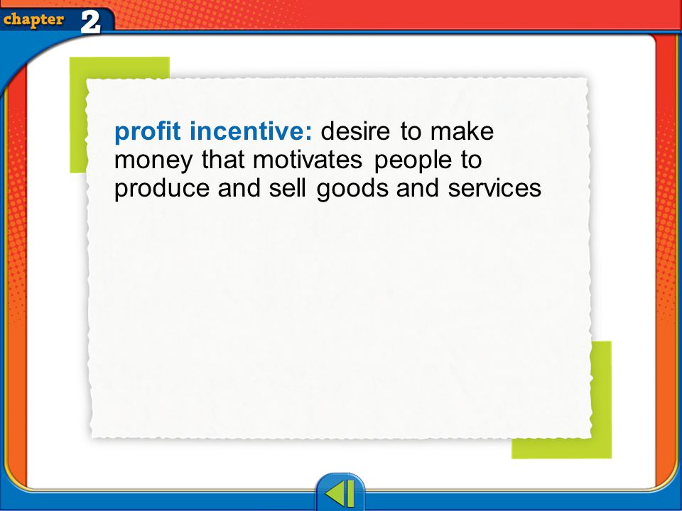 Vocab12 profit incentive: desire to make money that motivates people to produce and sell goods and services
