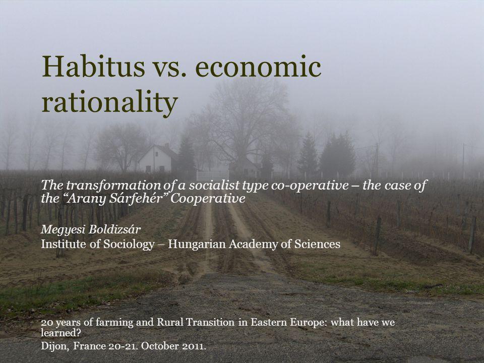 "Habitus vs. economic rationality The transformation of a socialist type co-operative – the case of the ""Arany Sárfehér"" Cooperative Megyesi Boldizsár"