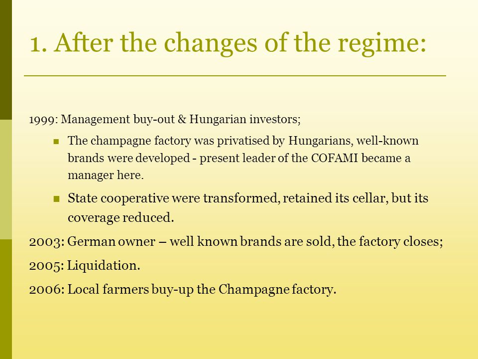 1. After the changes of the regime: 1999: Management buy-out & Hungarian investors; The champagne factory was privatised by Hungarians, well-known bra