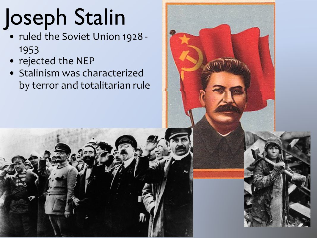 Joseph Stalin ruled the Soviet Union 1928 - 1953 rejected the NEP Stalinism was characterized by terror and totalitarian rule