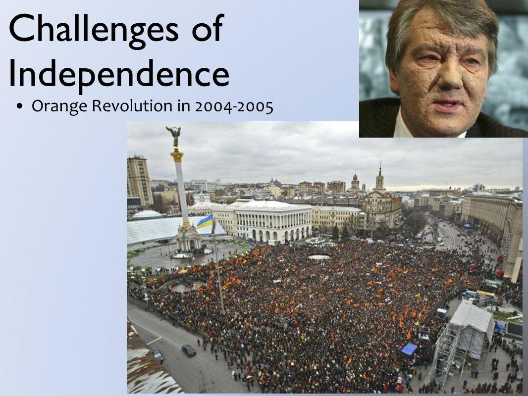 Challenges of Independence Orange Revolution in 2004-2005
