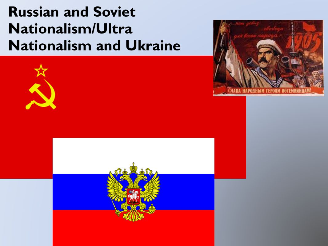 Russian and Soviet Nationalism/Ultra Nationalism and Ukraine