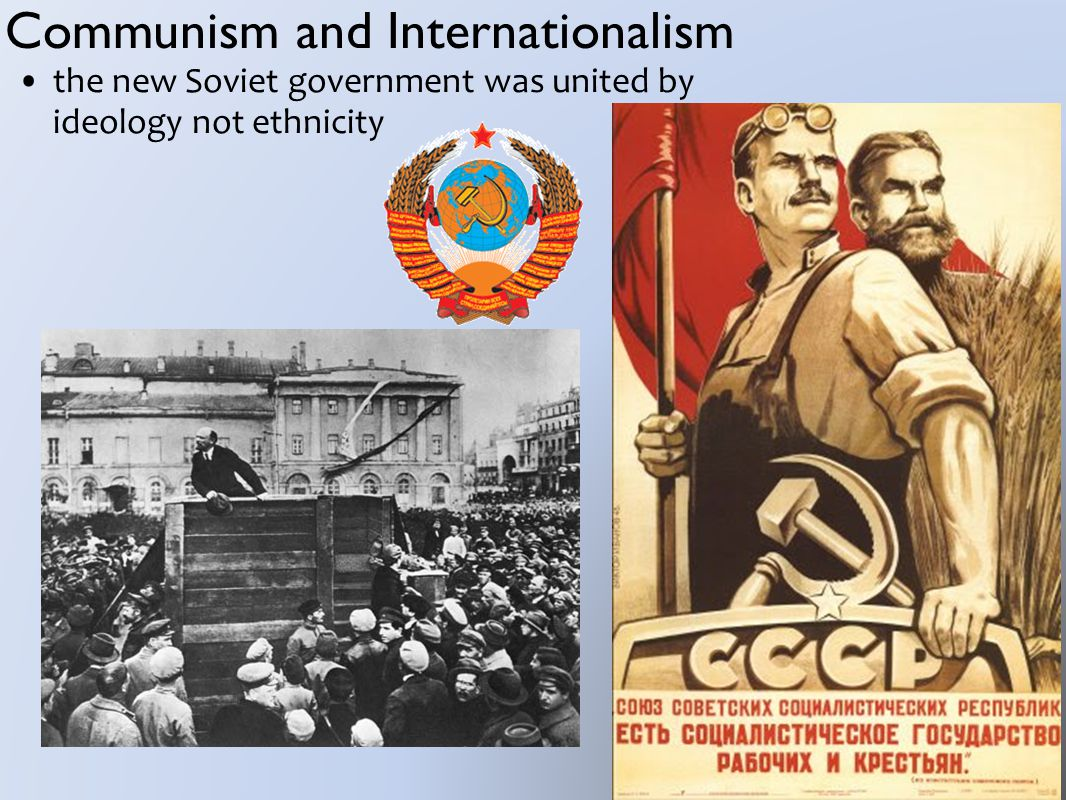 Communism and Internationalism the new Soviet government was united by ideology not ethnicity