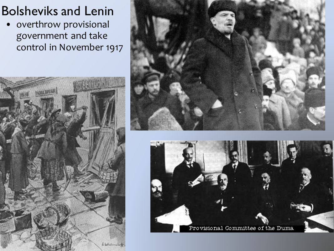 Bolsheviks and Lenin overthrow provisional government and take control in November 1917