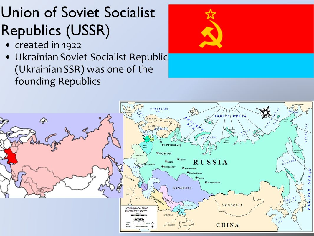 Union of Soviet Socialist Republics (USSR) created in 1922 Ukrainian Soviet Socialist Republic (Ukrainian SSR) was one of the founding Republics
